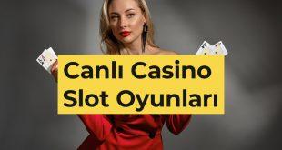 Canlı Casino Slot Oyunları